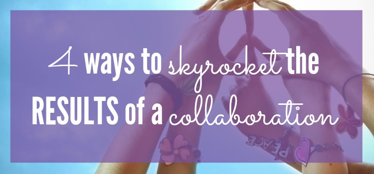 4 Ways to Skyrocket the Results of a Collaboration #meetplaylove