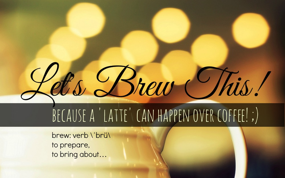 New Lets Brew This Sessions: Because a Latte Can Happen Over Coffee!