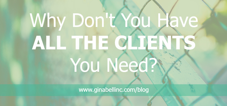 Why Don't You Have All the Clients You Need?